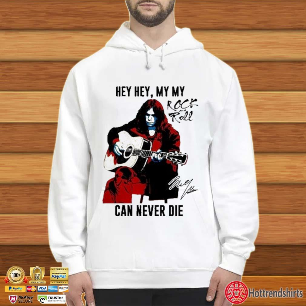 Hey hey my my Rock And Roll can never die signature Hoodie trắng