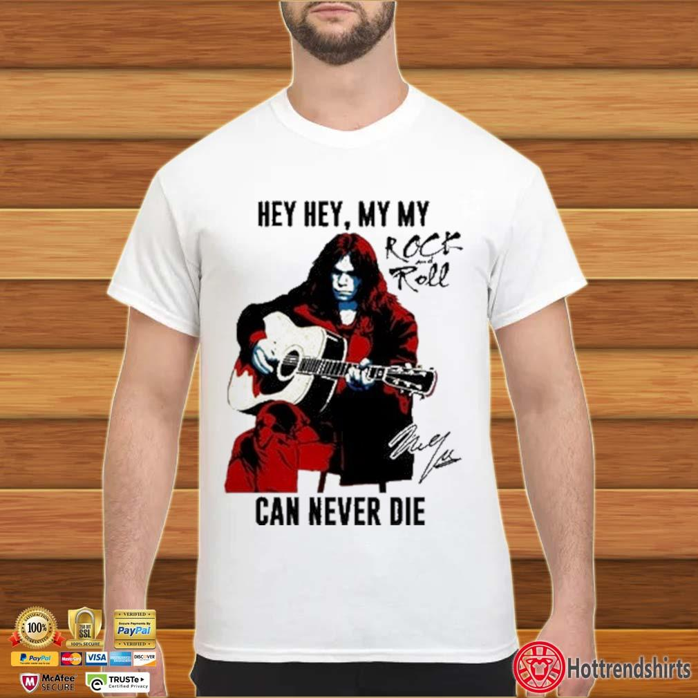 Hey hey my my Rock And Roll can never die signature shirt