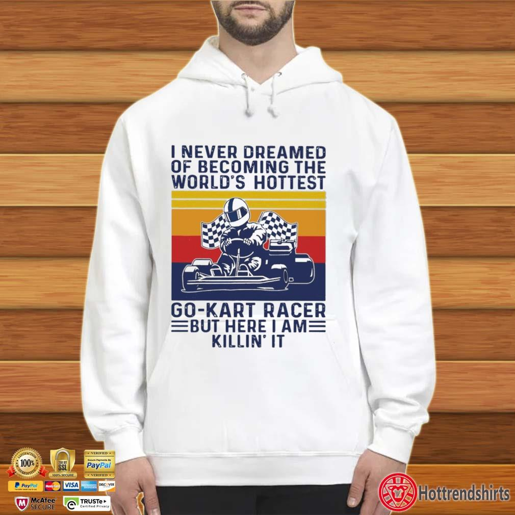 I never dreamed of becoming the world's hottest go-kart racer but here I am killin' it vintage Hoodie trắng