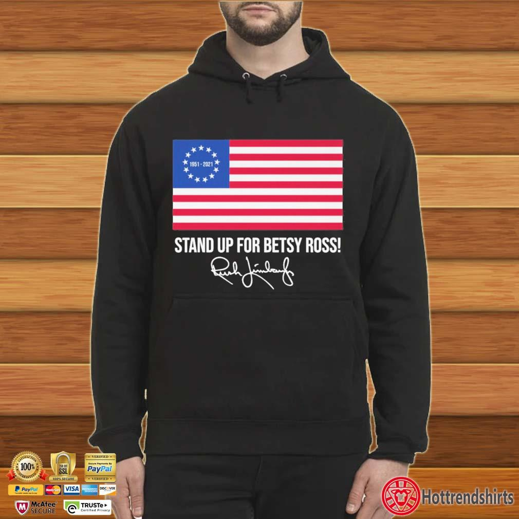 Rush Limbaugh 1951-2021 stand up for betsy ross American flag signature Hoodie