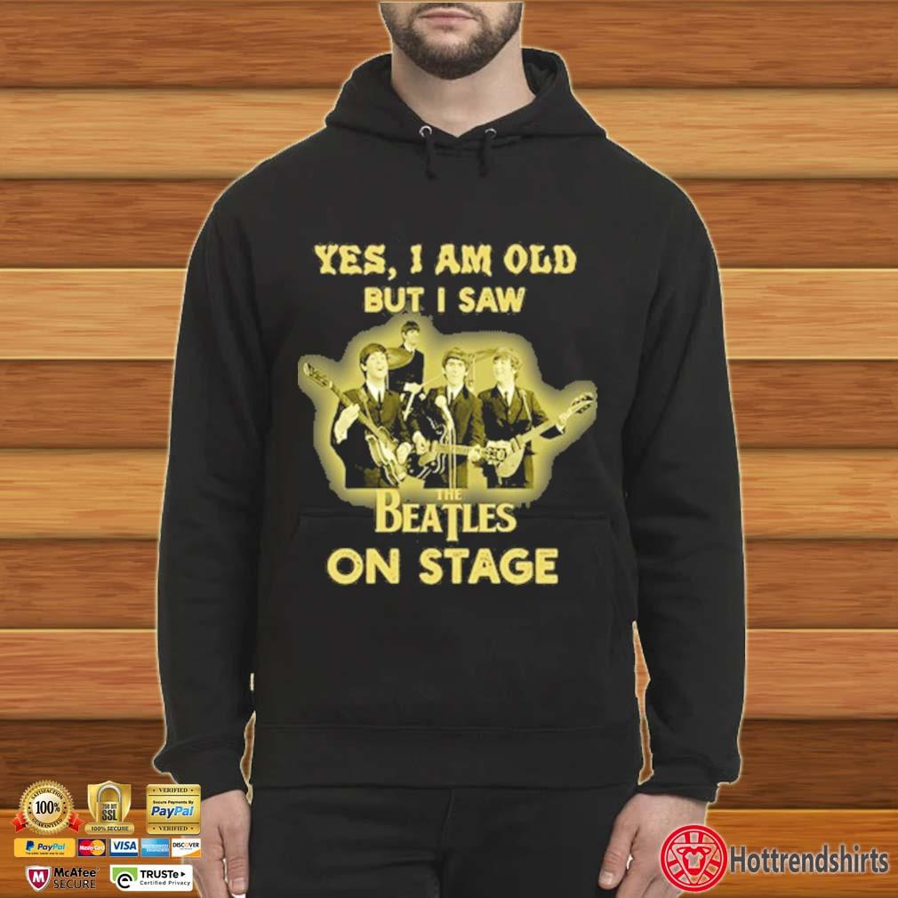 Yes I am old but I saw The Beatles on stage Hoodie