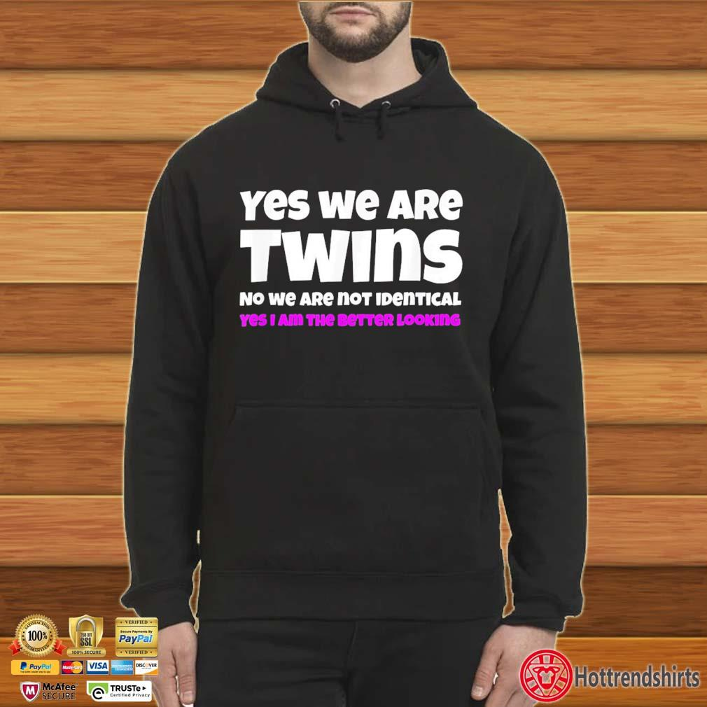 Yes We're Twins No We Are Not Identical Twins Design Shirt Hoodie