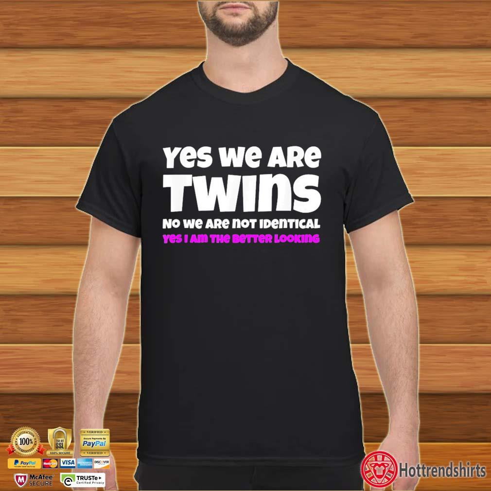 Yes We're Twins No We Are Not Identical Twins Design Shirt