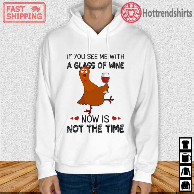 Chicken if you see Me with a glass of wine now is not the time Hoodie trang
