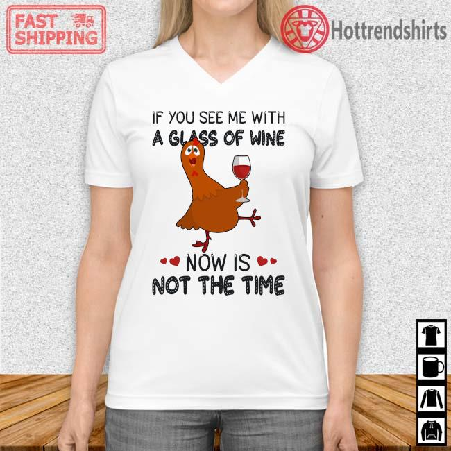 Chicken if you see Me with a glass of wine now is not the time Vneck trang