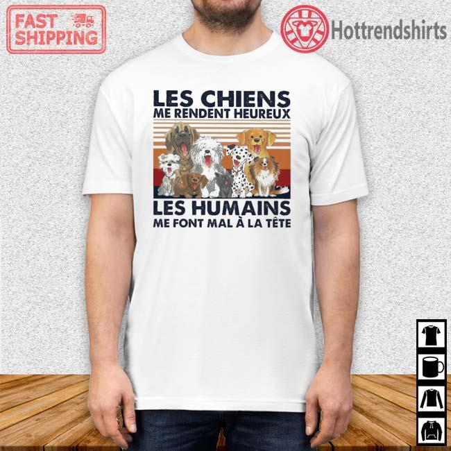 Dogs les chiens Me rendent heureux les humains Me font mal a la tete vintage shirt