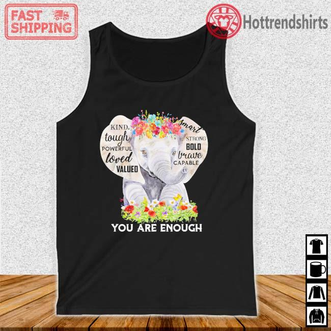 Elephant kind tough powerful loved valued you are enough flower Tank top den