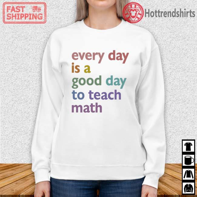 Every day is a good day to teach math Sweater trang