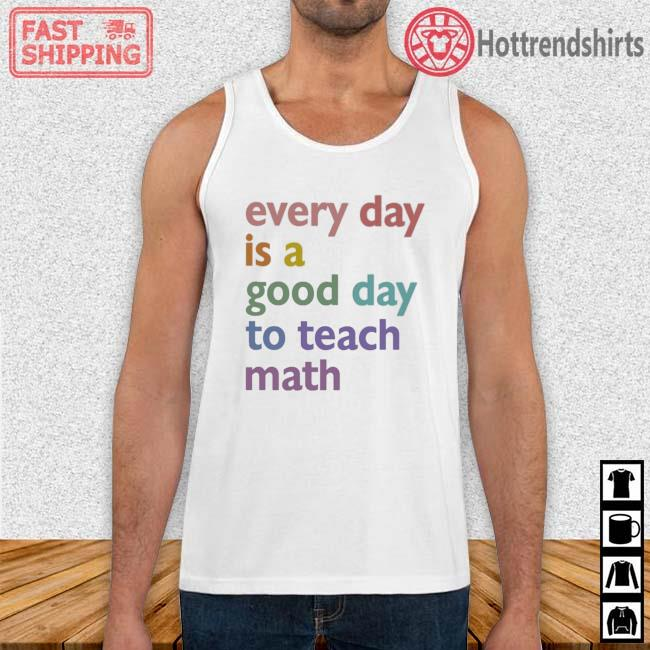 Every day is a good day to teach math Tank Top trang