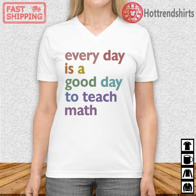 Every day is a good day to teach math Vneck trang