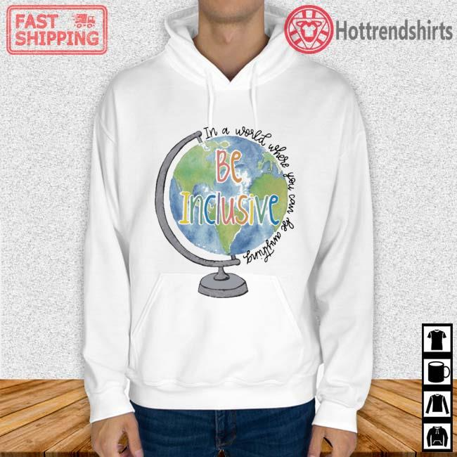 Globe in a world where you can be anything be inclusive Hoodie trang
