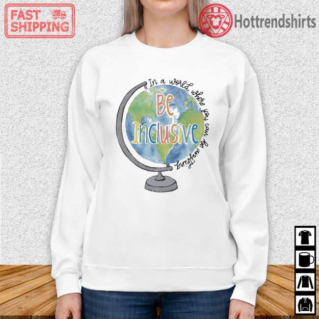 Globe in a world where you can be anything be inclusive Sweater trang
