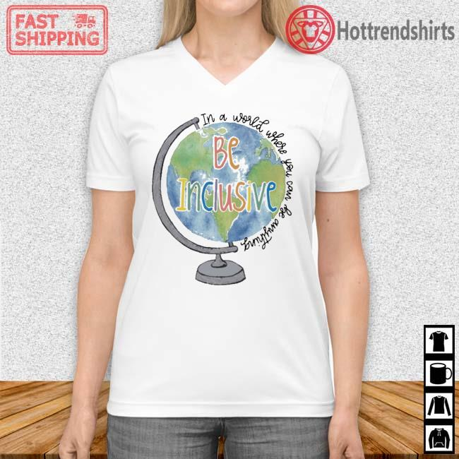 Globe in a world where you can be anything be inclusive Vneck trang