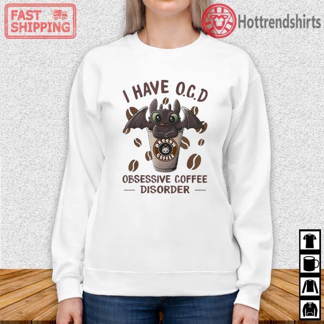 I Have OCD Obsessive Coffee Disorder Dragon Shirt Sweater trang