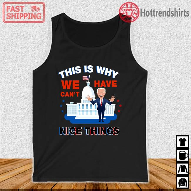 Joe Biden this is why we have can't nice things Tank top den