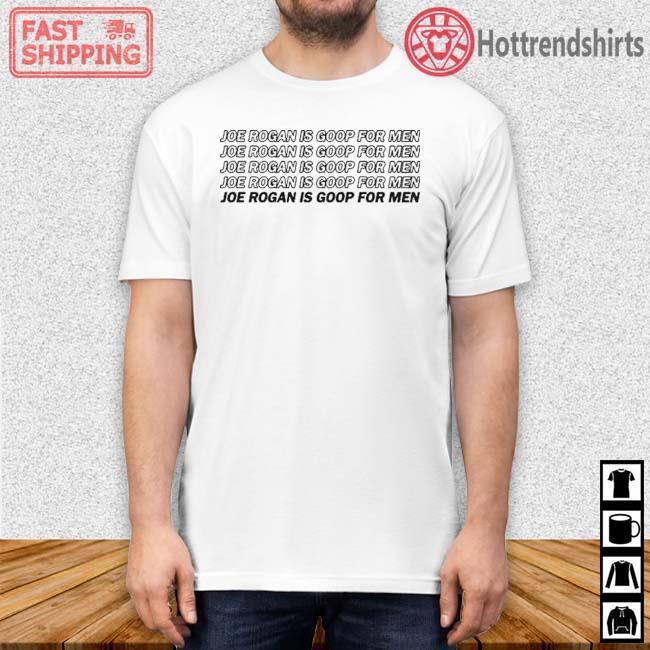 Joe Rogan Is Goop For Men Shirt