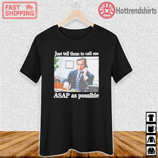 Just Tell Them To Call Me Asap As Possible Shirt Ladies den