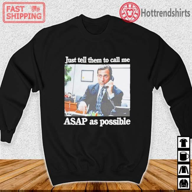 Just Tell Them To Call Me Asap As Possible Shirt Sweater den