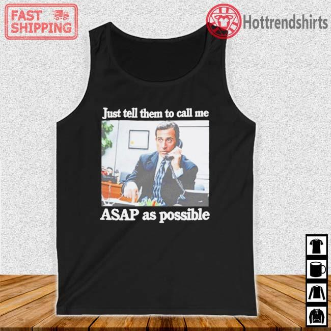 Just Tell Them To Call Me Asap As Possible Shirt Tank top den