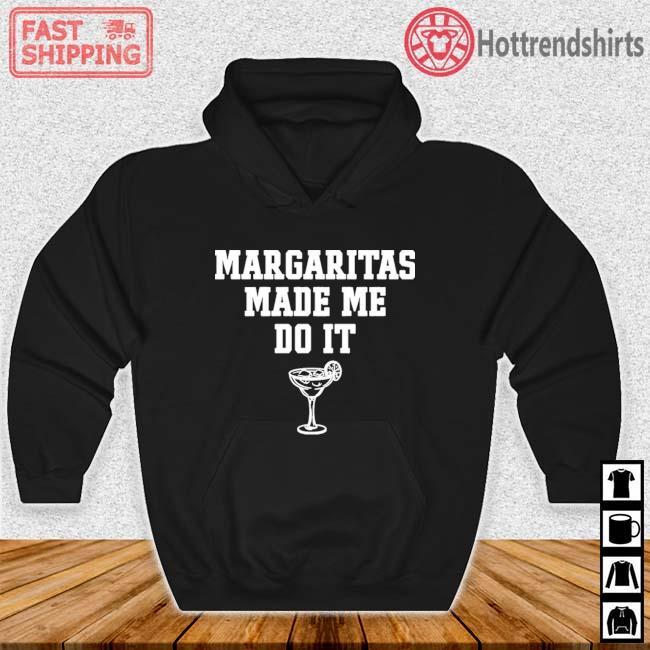Margaritas Make Me Do It Shirt Hoodie den