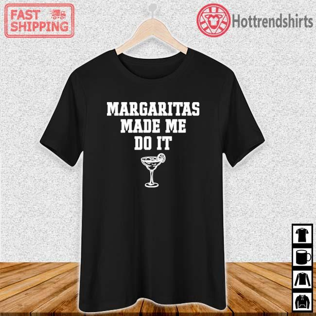 Margaritas Make Me Do It Shirt Ladies den