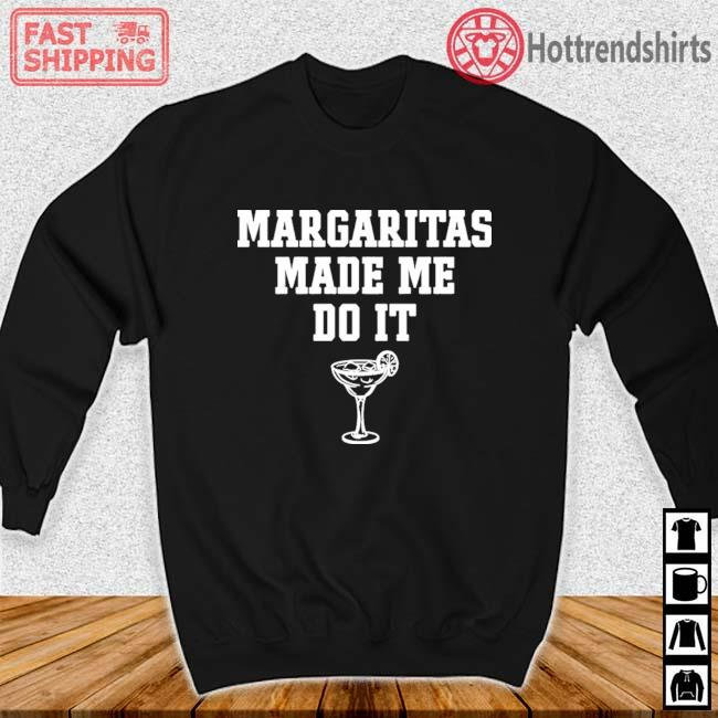 Margaritas Make Me Do It Shirt Sweater den