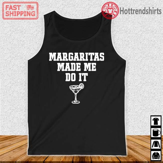 Margaritas Make Me Do It Shirt Tank top den