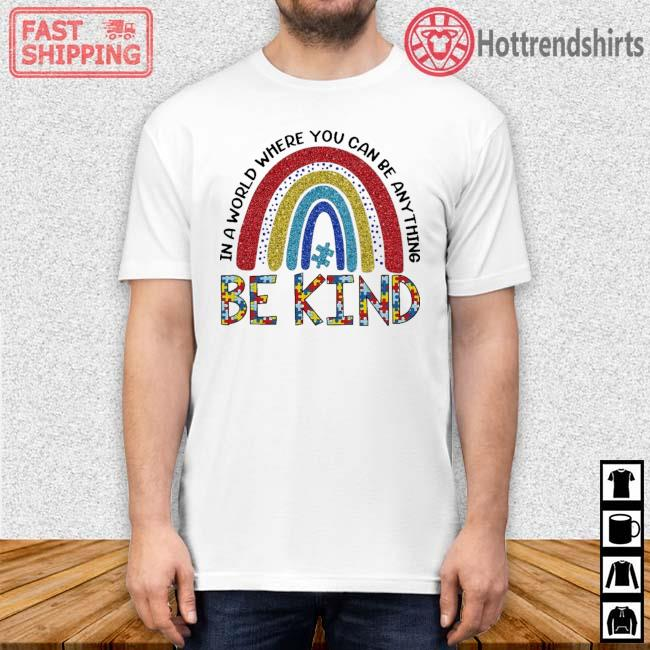 Rainbow Autism in a world where you can be anything be kind shirt