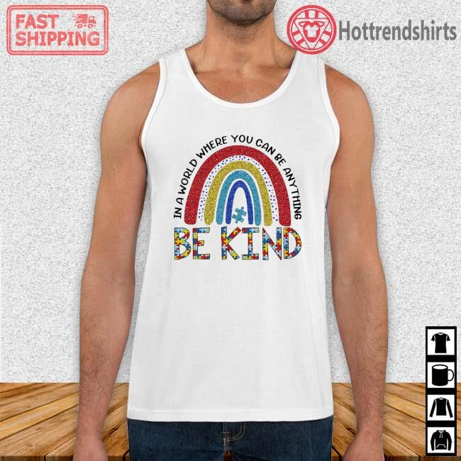 Rainbow Autism in a world where you can be anything be kind Tank Top trang