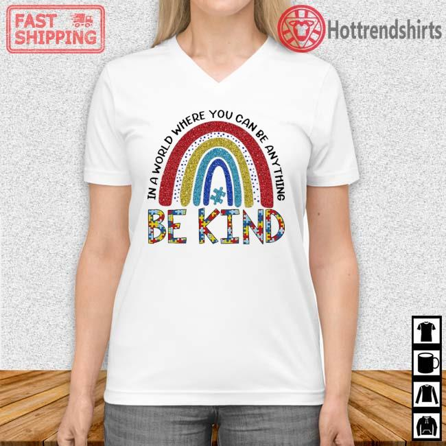 Rainbow Autism in a world where you can be anything be kind Vneck trang