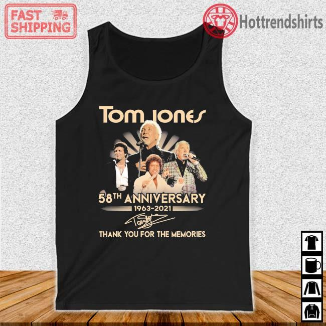 Tom Jones 58th Anniversary 1963-2021 Thank You For The Memories Signature Shirt Tank top den