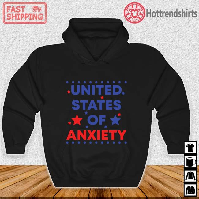 United States Of Anxiety Shirt Hoodie den