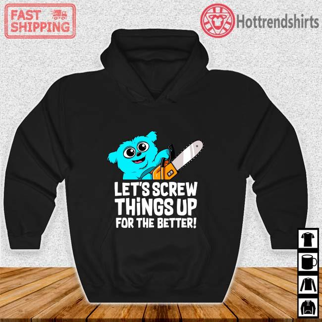 Let's Crew Things Up For The Better Shirt Hoodie den