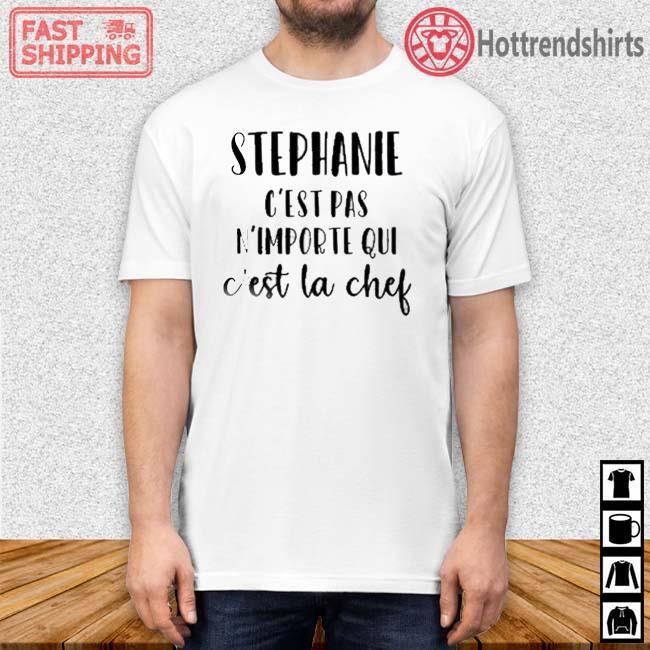 Stephanie c'est pas n'importe qui c'est la chef shirt