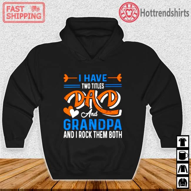 I Have Two Titles Dad And Grandpa And I Rock Them Both Shirt Hoodie den